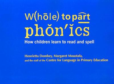 Whole to Part Phonics: How Children Learn to Read and Spell - Dombey, Henrietta, and Moustafa, Margaret, and Barrs, Myra