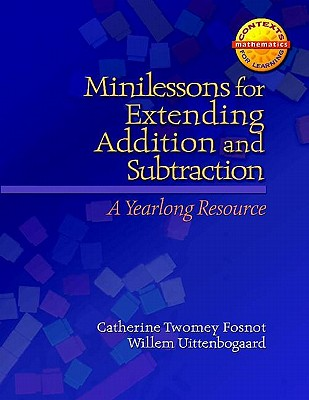 Minilessons for Extending Addition and Subtraction: A Yearlong Resource - Fosnot, Catherine Twomey, and Uittenbogaard, Willem