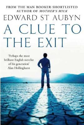 A Clue to the Exit. Edward St. Aubyn - St Aubyn, Edward