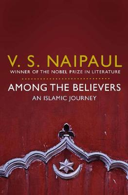 Among the Believers: An Islamic Journey - Naipaul, V. S.