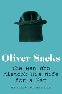 The Man Who Mistook His Wife for a Hat - Sacks, Oliver
