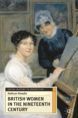 British Women in the Nineteenth Century - Gleadle, Kathryn