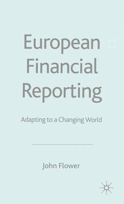 European Financial Reporting: Adapting to a Changing World - Flower, John
