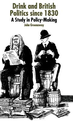 Drink and British Politics: A Study in Policy Making - Greenaway, John, Dr.