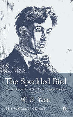 The Speckled Bird: An Autobiographical Novel with Variant Versions - Yeats, W. B., and O'Donnell, William H. (Volume editor)