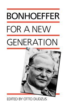 Bonhoeffer for a New Generation - Bonhoeffer, Dietrich, and Dudzus, Otto (Editor)