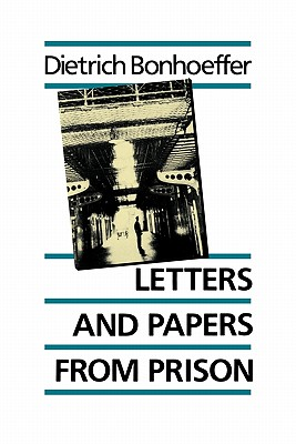 Letters and Papers from Prison - Bonhoeffer, Dietrich, and Bethge, Eberhard (Volume editor)