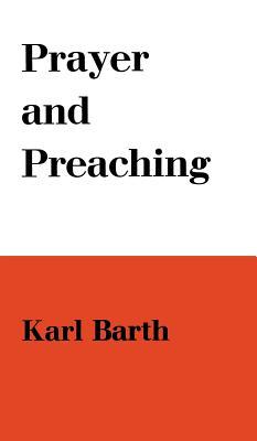 Prayer and Preaching - Barth, Karl