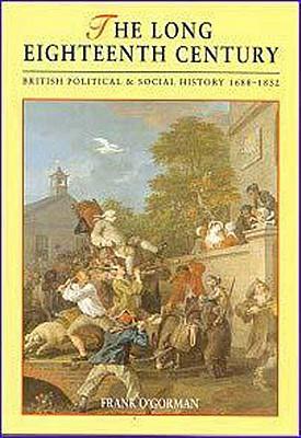 The Long Eighteenth Century: British Political and Social History 1688-1832 - O'Gorman, Frank