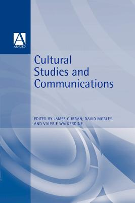Cultural Studies and Communication - Curran, James (Editor), and Morley, David (Editor), and Walkerdine, Valerie (Editor)