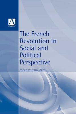 French Revolution in Social and Political Perspective - Jones, Peter, and Jones, Peter (Editor)