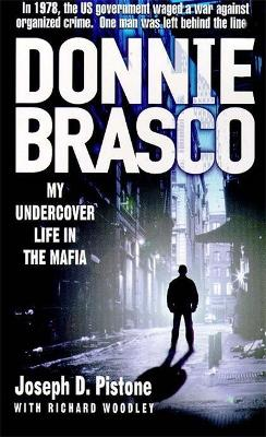 Donnie Brasco: My Undercover Life in the Mafia - Pistone, Joseph D., and Woodley, Richard