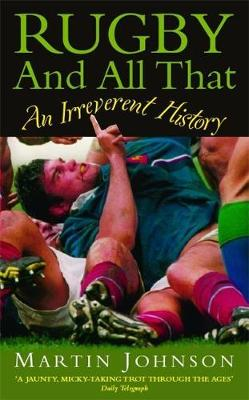 Rugby and All That: An Irreverent History - Johnson, Martin