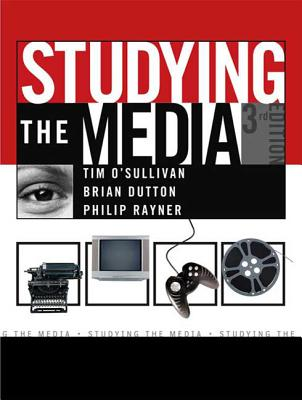 Studying the Media: An Introduction - O'Sullivan, Tim, and Dutton, Brian, M.A., Ph.D., and Rayner, Philip