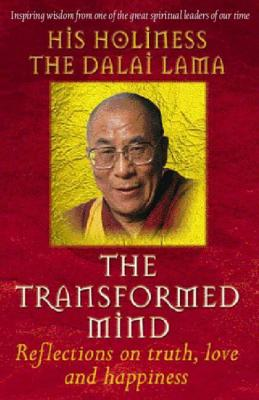 The Transformed Mind: Reflections on Truth, Love and Happiness - Dalai Lama XIV