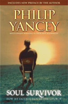 Soul Survivor: How My Faith Survived the Church - Yancey, Philip