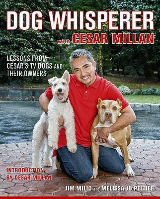 Dog Whisperer with Cesar Millan: The Ultimate Episode Guide - Milio, Jim, and Peltier, Melissa Jo