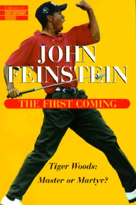 The First Coming: Tiger Woods, Master or Martyr - Feinstein, John