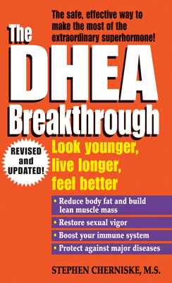 The DHEA Breakthrough - Cherniske, Stephen A, M.S.