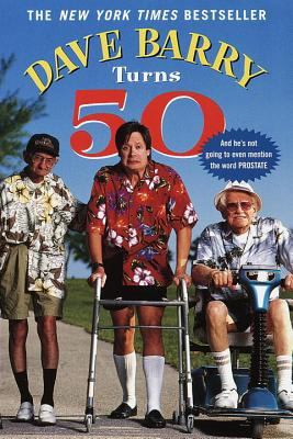 Dave Barry Turns 50 - Barry, Dave, Dr.