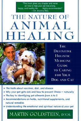 The Nature of Animal Healing: The Definitive Holistic Medicine Guide to Caring for Your Dog and Cat - Goldstein, Martin, D.V.M.