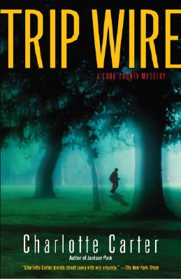 Trip Wire: A Cook County Mystery - Carter, Charlotte