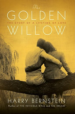 The Golden Willow: The Story of a Lifetime of Love - Bernstein, Harry