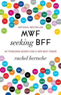MWF Seeking BFF: My Yearlong Search for a New Best Friend - Bertsche, Rachel