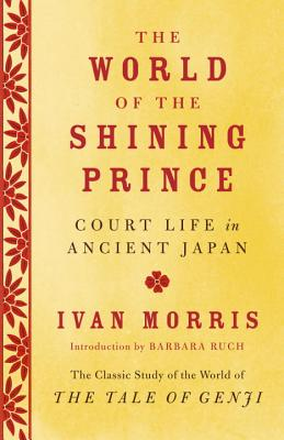 The World of the Shining Prince: Court Life in Ancient Japan - Morris, Ivan, Professor