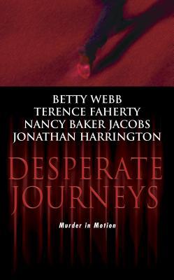 Desperate Journeys - Webb, Betty, and Jacobs, Nancy Baker, and Harrington, Jonathan
