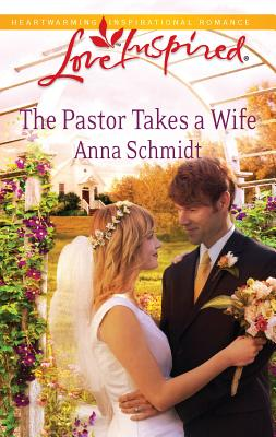 The Pastor Takes a Wife - Schmidt, Anna