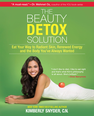 The Beauty Detox Solution: Eat Your Way to Radiant Skin, Renewed Energy and the Body You've Always Wanted - Snyder, Kimberly, C.N.