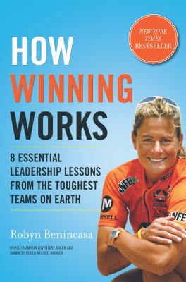 How Winning Works: 8 Essential Leadership Lessons from the Toughest Teams on Earth - Benincasa, Robyn