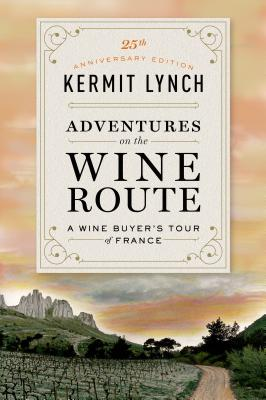 Adventures on the Wine Route: A Wine Buyer's Tour of France - Lynch, Kermit, and Skoff, Gail (Photographer)