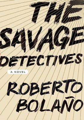 The Savage Detectives - Bolano, Roberto, and Wimmer, Natasha (Translated by)