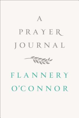 A Prayer Journal - O'Connor, Flannery