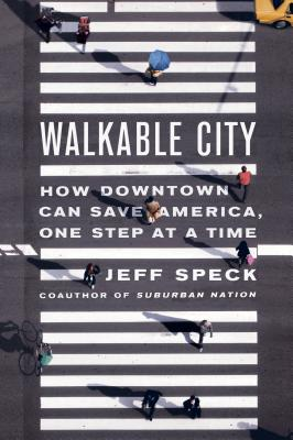 Walkable City: How Downtown Can Save America, One Step at a Time - Speck, Jeff
