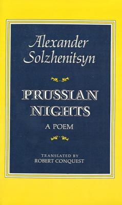 Prussian Nights: A Poem - Solzhenitsyn, Aleksandr Isaevich, and Conquest, Robert (Translated by)