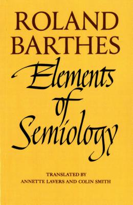 Elements of Semiology - Barthes, Roland, Professor, and Barthes, and Lavers, Annette (Translated by)
