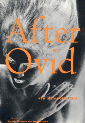 After Ovid: New Metamorphoses - Hofmann, Michael (Editor), and Lasdun, James (Editor), and Hoffman, Michael (Editor)