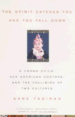 The Spirit Catches You and You Fall Down: A Hmong Child, Her American Doctors, and the Collision of Two Cultures - Fadiman, Anne (Preface by)