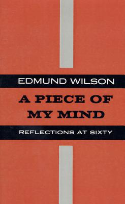 A Piece of My Mind: Reflections at Sixty - Wilson, Edmund