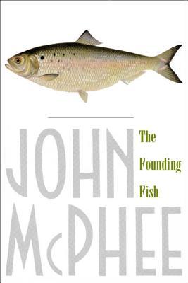 The Founding Fish - McPhee, John
