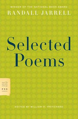 Selected Poems - Jarrell, Randall, and Pritchard, William H (Editor)