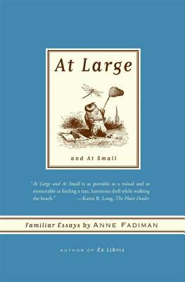At Large and at Small: Familiar Essays - Fadiman, Anne