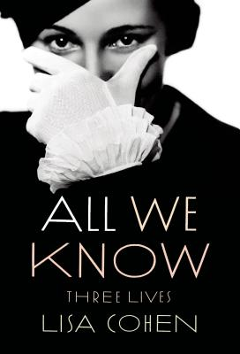 All We Know: Three Lives - Cohen, Lisa