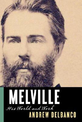 Melville: His World and Work - Delbanco, Andrew