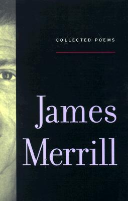 Collected Poems - Merrill, James, and McClatchy, J D (Editor), and Yenser, Stephen (Editor)