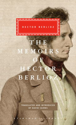 The Memoirs of Hector Berlioz - Berlioz, Hector, and Cairus, David (Introduction by)