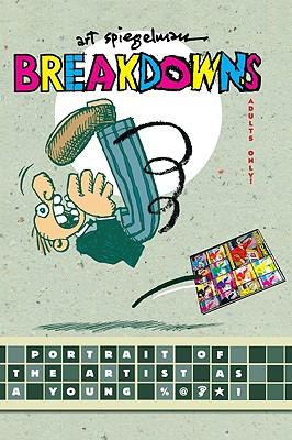Breakdowns: Portrait of the Artist as a Young %@&*! - Spiegelman, Art